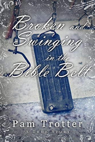 Broken and Swinging in the Bible Belt by [Trotter, Pam]