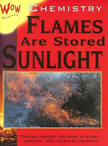 Download Chemistry: Flames are Stored Sunlight (Wow Science) pdf