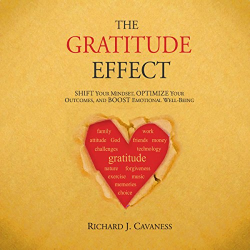 The Gratitude Effect: Shift your mindset, Optimize your outcomes, and Boost emotional well-being (English Edition)