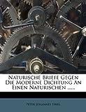 Naturische Briefe Gegen Die Moderne Dichtung an Einen Naturischen ... ..., Peter Johannes Thiel, 1273373553