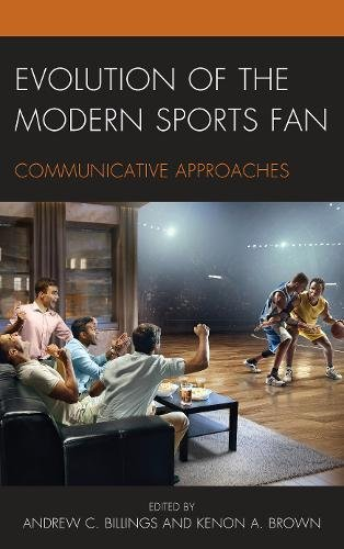 Evolution of the Modern Sports Fan: Communicative Approaches by Lexington Books