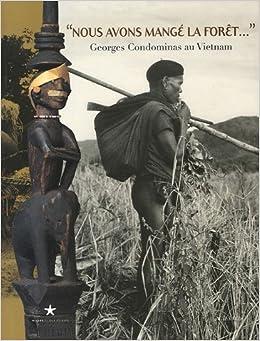 """""""Nous avons mangé la forêt..."""" : Georges Condominas au Vietnam"""