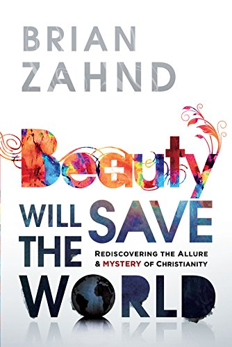Beauty Will Save the World: Rediscovering the Allure and Mystery of Christianity ()