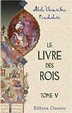 Le Livre des Rois : Traduit et Commenté Par Jules Mohl, Tome 5, Firdousi, Abou'lkasim, 0543880907