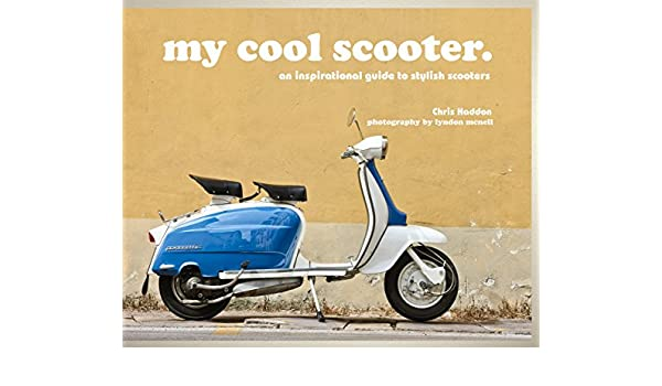 My cool scooter an inspirational guide to stylish scooters chris my cool scooter an inspirational guide to stylish scooters chris haddon ebook amazon fandeluxe Choice Image
