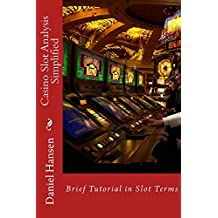 Casino Slot Analysis Simplified: Brief Tutorial in Slot Terms (Management Through My Life Book 2)