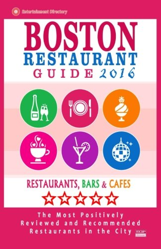 Boston Restaurant Guide 2016: Best Rated Restaurants in Boston - 500 restaurants, bars and cafés recommended for visitors, 2016 ebook