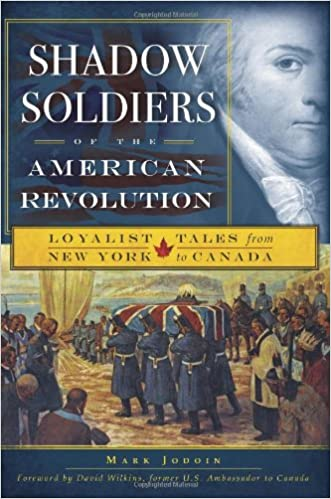 Loyalist Tales from New York to Canada Shadow Soldiers of the American Revolution