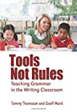 Tools, Not Rules Teaching Grammar in the Writing Classroom, Tommy Thomason and Geoff Ward, 1609110951