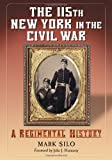 The 115th New York in the Civil War, Mark Silo, 0786429976