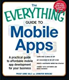 img - for The Everything Guide to Mobile Apps: A Practical Guide to Affordable Mobile App Development for Your Business book / textbook / text book
