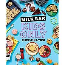 Milk Bar: Kids Only: A Cookbook