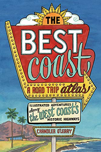 The Best Coast: A Road Trip Atlas: Illustrated Adventures along the West Coast's Historic Highways (Map Of Best Us Road Trip)