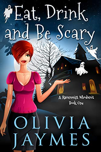 Eat, Drink, and Be Scary (A Ravenmist Whodunit Paranormal Cozy Mystery Book 1) by [Jaymes, Olivia]