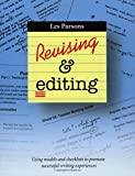 Revising and Editing : Using Models and Checklists to Promote Succcessful Writing Experiences, Parsons, Les, 1551381303