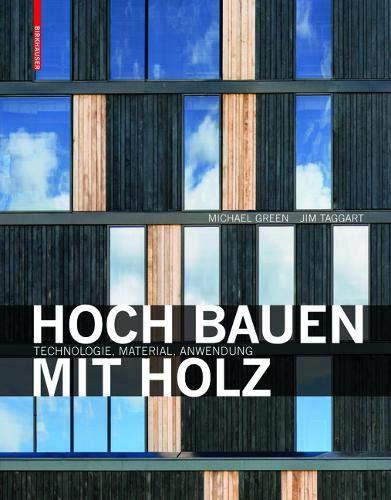 Hoch bauen mit Holz: Technologie, Material, Anwendung Gebundenes Buch – 11. Januar 2017 Michael Green Jim Taggart Birkhäuser 3035604746