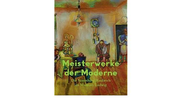 Meisterwerke Der Moderne. Die Sammlung Haubrich Im Museum Ludwig:  9783863351731: Amazon.com: Books