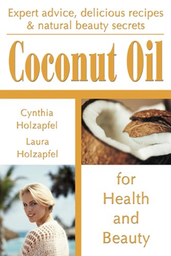 Read Online Coconut Oil: For Health and Beauty pdf epub
