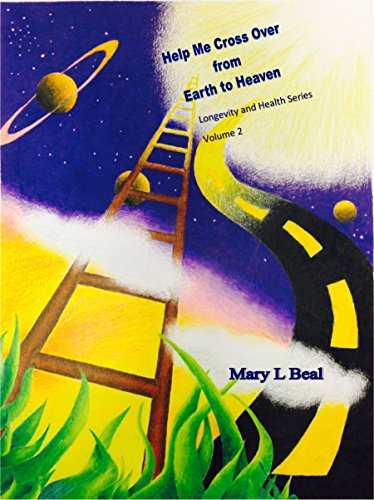 Help Me Cross Over from Earth to Heaven (Longevity and Health Book 2)