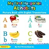 img - for My First Hungarian Alphabets Picture Book with English Translations: Bilingual Early Learning & Easy Teaching Hungarian Books for Kids (Teach & Learn Basic Hungarian words for Children) book / textbook / text book