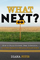 What Next?: How to Enjoy Success, Beat Indecision, and Take Action Towards Your Future Goals Paperback