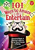 101 Ways to Amaze & Entertain: Amazing Magic & Hilarious Jokes to Try on Your Friends & Family (101 Things)