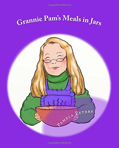 Grannie Pam's Meals in Jars by Pamela Gail Peters