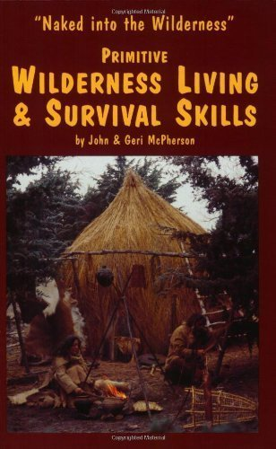 Primitive Wilderness Living & Survival Skills: Naked into the Wilderness by John McPherson, Geri McPherson 2003 Edition (1/1/1993)