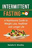 Intermittent Fasting: A Nutritionist Guide to Weight Loss, Healthier and Longer Life.