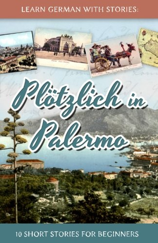 Learn German with Stories: Plötzlich in Palermo - 10 Short Stories for Beginners (Dino lernt Deutsch) (Volume 6) (Germa