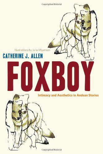 Read Online Foxboy: Intimacy and Aesthetics in Andean Stories (Joe R. and Teresa Lozano Long Series in Latin American and Latino Art and Culture) pdf