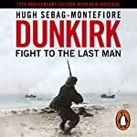 Dunkirk: Fight to the Last Man | Hugh Sebag-Montefiore