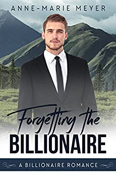 Forgetting the Billionaire (A Clean Billionaire Romance Book 1) by [Meyer, Anne-Marie]
