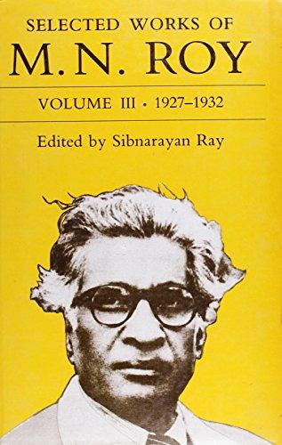 Selected Works of M.N. Roy: Volume III: 1927-1932