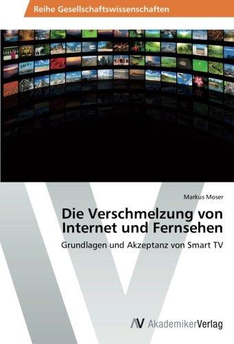 Die Verschmelzung von Internet und Fernsehen: Grundlagen und Akzeptanz von Smart TV: Amazon.es: Moser, Markus: Libros en idiomas extranjeros
