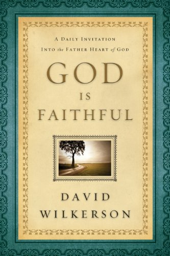 God is faithful a daily invitation into the father heart of god god is faithful a daily invitation into the father heart of god by wilkerson fandeluxe Image collections