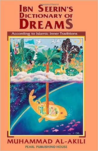 Ibn Seerin's Dictionary of Dreams: According to Islamic