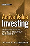 Active Value Investing: Making Money in Range-Bound Markets (Wiley Finance)