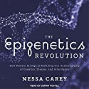 The Epigenetics Revolution: How Modern Biology Is Rewriting Our Understanding of Genetics, Disease, and Inheritance Audiobook by Nessa Carey Narrated by Donna Postel