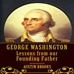George Washington: Lessons from Our Founding Father | Austin Brooks