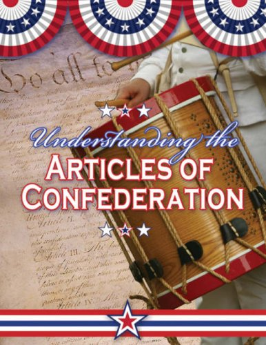 Understanding the Articles of Confederation (Documenting Early America)