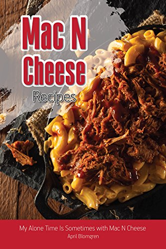 Mac N Cheese Recipes: My Alone Time Is Sometimes with Mac N Cheese by [Blomgren, April]
