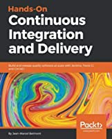 Hands-On Continuous Integration and Delivery Front Cover