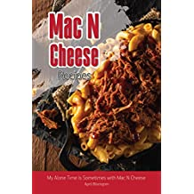 Mac N Cheese Recipes: My Alone Time Is Sometimes with Mac N Cheese