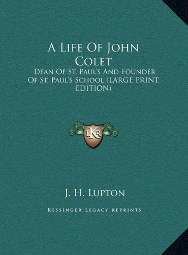 A Life Of John Colet: Dean Of St. Paul's And Founder Of St. Paul's School (LARGE PRINT EDITION) pdf epub