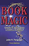 Book Magic: Turning Writers into Published Authors (3rd ed.)