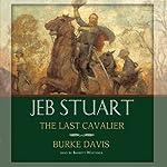 Jeb Stuart: The Last Cavalier | Burke Davis