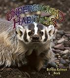 Underground Habitats, Bobbie Kalman and Molly Aloian, 0778729826
