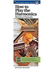 How to Play the Harmonica (Diatonic or Chromatic): Combines Step-By-Step Instruction with Practice Songs and Reference Information on Blues & Rock Harmonica (Handy Guide)