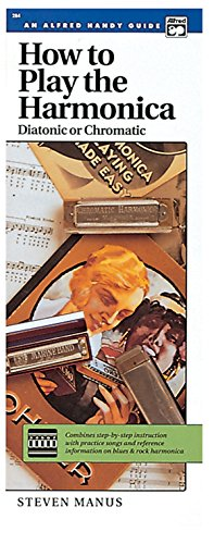 How to Play the Harmonica (Diatonic or Chromatic): Combines Step-by-Step Instruction with Practice Songs and Reference Information on Blues & Rock ... (Handy Guide) (Alfred Handy Guides (Alfred))
